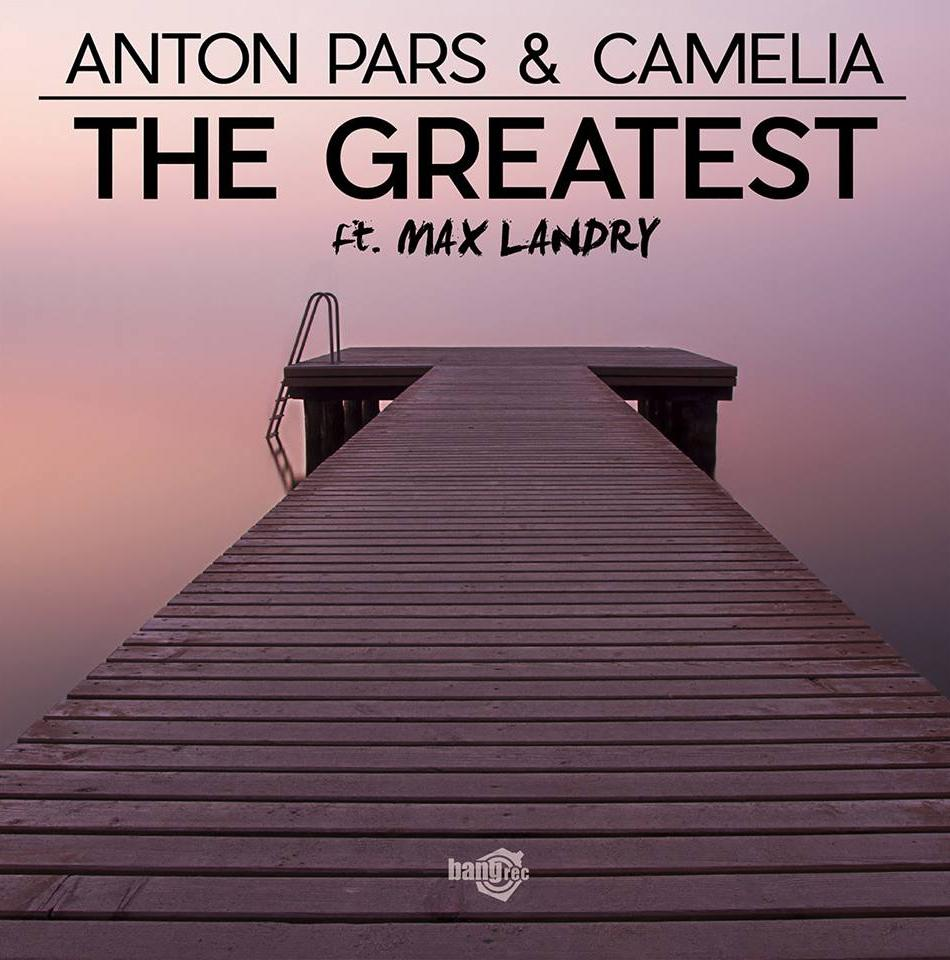 ANTON PARS & CAMELIA - THE GREATEST Feat. Max Landry