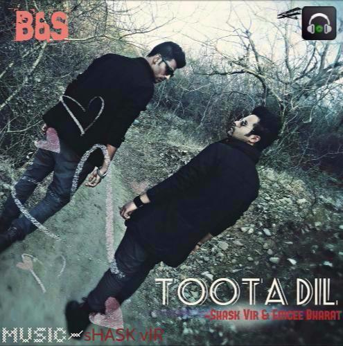 TOOTA DIL- B&S(shaskvir and emcee bharat)