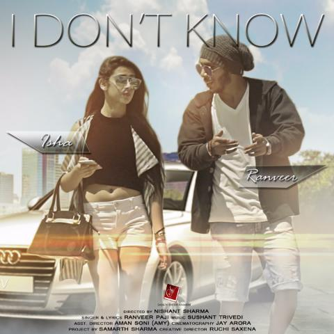 I Dont Know by Ranveer Paji